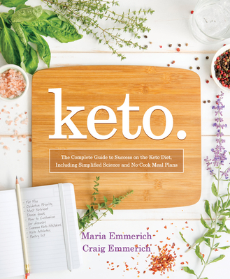 Keto, 1: The Complete Guide to Success on the Ketogenic Diet, Including Simplified Science and No-Cook Meal Plans - Emmerich, Maria, and Emmerich, Craig