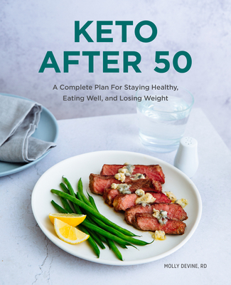 Keto After 50: A Complete Plan for Staying Healthy, Eating Well, and Losing Weight - Devine, Molly