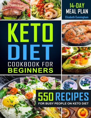 Keto Diet Cookbook For Beginners: 550 Recipes For Busy People on Keto Diet - Cunningham, Elizabeth