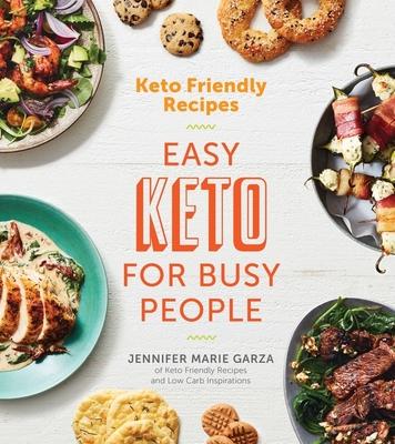 Keto Friendly Recipes: Easy Keto for Busy People - Garza, Jennifer Marie