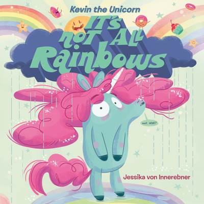 Kevin the Unicorn: It's Not All Rainbows -