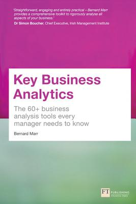 Key Business Analytics: The 60+ tools every manager needs to turn data into insights: - better understand customers, identify cost savings and growth opportunities - Marr, Bernard