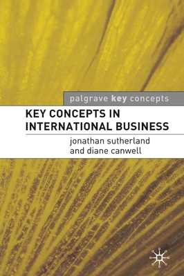 Key Concepts in International Business - Sutherland, Jonathan