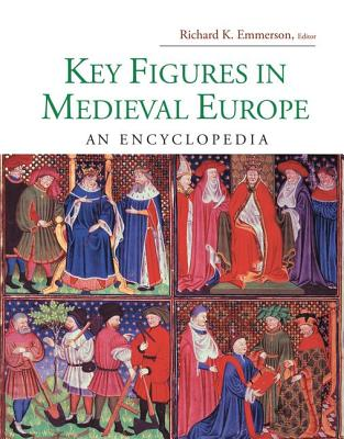 Key Figures in Medieval Europe: An Encyclopedia - Emmerson, Richard Kenneth (Editor)