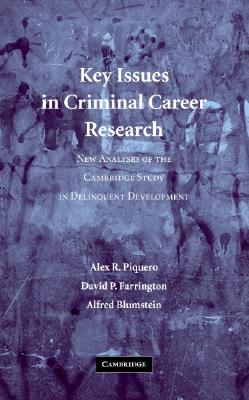 Key Issues in Criminal Career Research: New Analyses of the Cambridge Study in Delinquent Development - Piquero, Alex R., and Farrington, David P., and Blumstein, Alfred