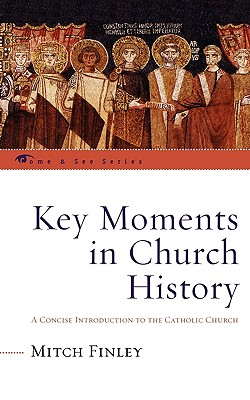 Key Moments in Church History: A Concise Introduction to the Catholic Church - Finley, Mitch