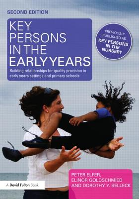 Key Persons in the Early Years: Building Relationships for Quality Provision in Early Years Settings and Primary Schools - Goldschmeid, Elinor