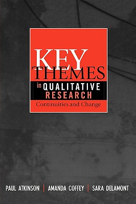 Key Themes in Qualitative Research: Continuities and Changes - Atkinson, Paul, and Coffey, Amanda, and Delamont, Sara