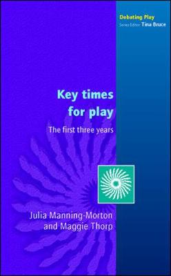 Key Times for Play - Manning-Morton, Julia, and Thorp, Maggie, and Manning-Morton Julia