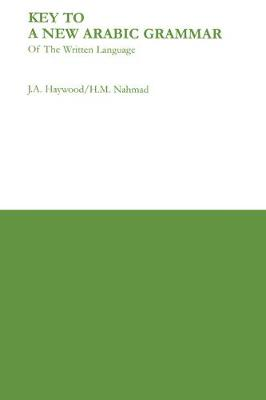 Key to a New Arabic Grammar - Nahmad, H M, and Haywood, John A