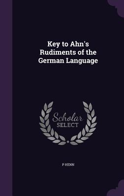Key to Ahn's Rudiments of the German Language - Henn, P