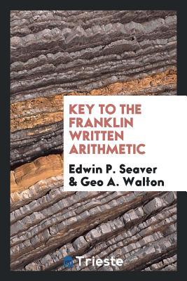 Key to the Franklin Written Arithmetic - Seaver, Edwin P