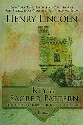 Key to the Sacred Pattern: The Untold Story of Rennes-Le-Chateau - Lincoln, Henry