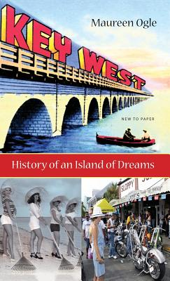Key West: History of an Island of Dreams - Ogle, Maureen