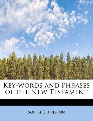 Key-Words and Phrases of the New Testament - Preston, South G