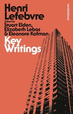 Key Writings - Lefebvre, Henri, and Elden, Stuart (Editor), and Lebas, Elizabeth (Editor)