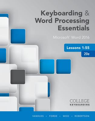 Keyboarding and Word Processing Essentials Lessons 1-55: Microsoft Word 2016, Spiral Bound Version - VanHuss, Susie H, and Forde, Connie M, and Woo, Donna L