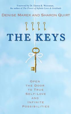 Keys: Open the Door to True Empowerment and Infinite Possibilities - Marek, Denise, and Quirt, Sharon, and Weissman, Darren R (Foreword by)