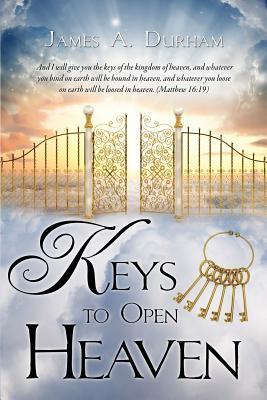 Keys to Open Heaven - Durham, James A