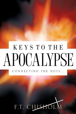 Keys to the Apocalypse - Chisholm, F T
