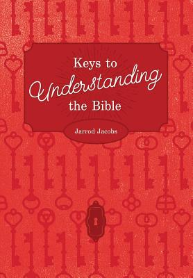 Keys to Understanding the Bible: How to Study the Bible - Jacobs, Jarrod