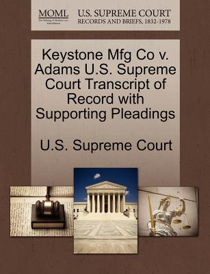 Keystone Mfg Co V. Adams U.S. Supreme Court Transcript of Record with Supporting Pleadings - U S Supreme Court (Creator)