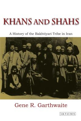 Khans and Shahs: A History of the Bakhtiyari Tribe in Iran - Garthwaite, Gene R