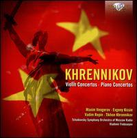 Khrennikov: Violin Concertos, Piano Concertos - Evgeny Kissin (piano); Maxim Vengerov (violin); Tikhon Khrennikov (piano); Vadim Repin (violin);...