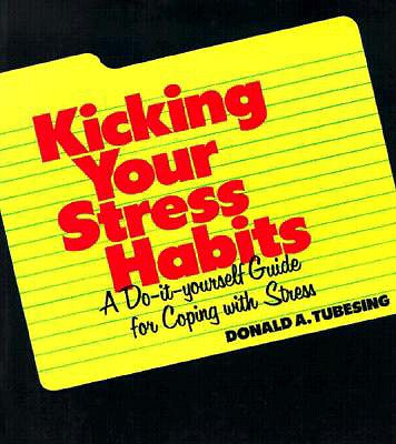 Kicking Your Stress Habits: A Do-It-Yourself Guide to Coping with Stress - Tubesing, Donald A, PhD