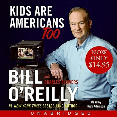 Kids Are Americans Too Low Price CD: Kids Are Americans Too Low Price CD - O'Reilly, Bill, and Adamson, Rick (Read by)