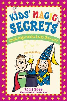 Kid's Magic Secrets: Simple Magic Tricks & Why They Work - Bree, Loris (Text by)