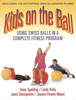 Kids on the Ball: Using Swiss Balls in a Complete Fitness Program - Spalding, Anne