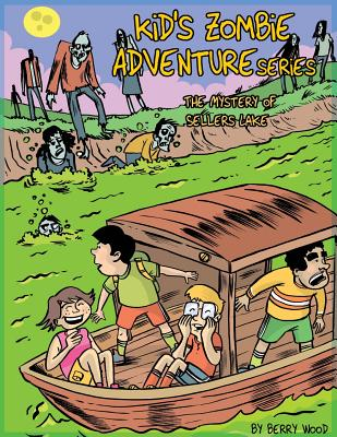 Kid's Zombie Adventures Series: The Mystery of Sellers Lake - Wood, Berry, and Lorenz-Coryell, Sarah Jo (Editor)