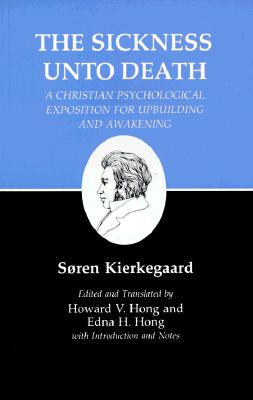 Kierkegaard's Writings, XIX, Volume 19: Sickness Unto Death: A Christian Psychological Exposition for Upbuilding and Awakening - Kierkegaard, Soren, and Hong, Edna H (Translated by), and Hong, Howard V (Translated by)