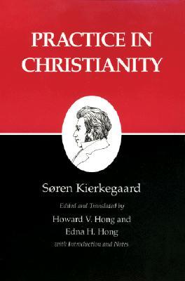 Kierkegaard's Writings, XX, Volume 20: Practice in Christianity - Kierkegaard, Soren, and Hong, Howard V (Translated by), and Hong, Edna H (Translated by)