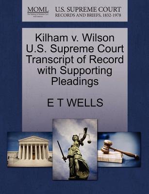 Kilham V. Wilson U.S. Supreme Court Transcript of Record with Supporting Pleadings - Wells, E T
