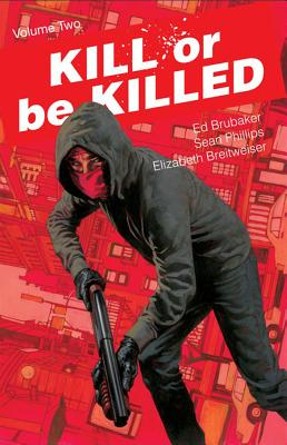 Kill or Be Killed, Volume 2 - Brubaker, Ed, and Phillips, Sean, and Breitweiser, Elizabeth