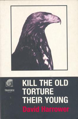 Kill the Old, Torture the Young - Harrower, David