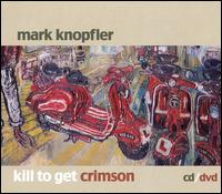 Kill to Get Crimson [Bonus DVD] - Mark Knopfler