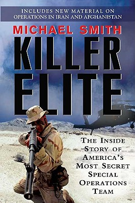 Killer Elite: The Inside Story of America's Most Secret Special Operations Team - Smith, Michael