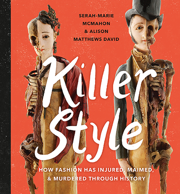 Killer Style: How Fashion Has Injured, Maimed, and Murdered Through History - Matthews David, Alison, and McMahon, Serah-Marie