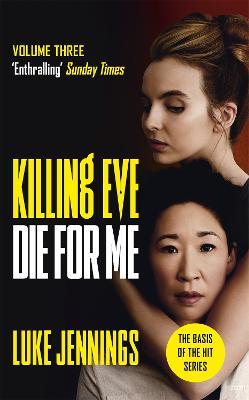 Killing Eve: Die For Me: The basis for the BAFTA-winning Killing Eve TV series - Jennings, Luke