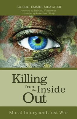 Killing from the Inside Out - Meagher, Robert Emmet, and Hauerwas, Stanley, Dr. (Foreword by), and Shay, Jonathan, M D (Afterword by)