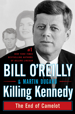 Killing Kennedy: The End of Camelot - O'Reilly, Bill, and Dugard, Martin