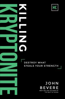 Killing Kryptonite: Destroy What Steals Your Strength - Bevere, John