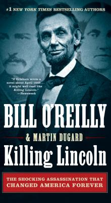Killing Lincoln: The Shocking Assassination That Changed America Forever - O'Reilly, Bill