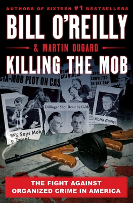 Killing the Mob: The Fight Against Organized Crime in America - O'Reilly, Bill, and Dugard, Martin