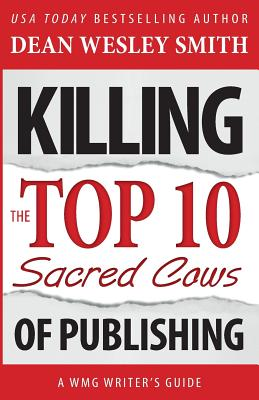 Killing the Top Ten Sacred Cows of Publishing - Smith, Dean Wesley