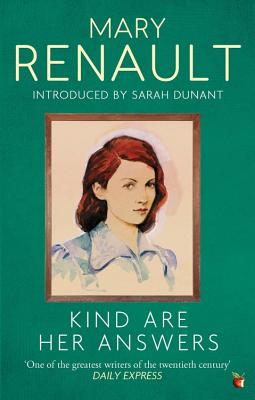 Kind Are Her Answers: A Virago Modern Classic - Renault, Mary, and Dunant, Sarah (Introduction by)