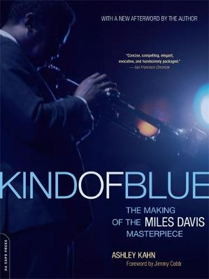 Kind of Blue: The Making of the Miles Davis Masterpiece - Kahn, Ashley, and Cobb, Jimmy (Foreword by)
